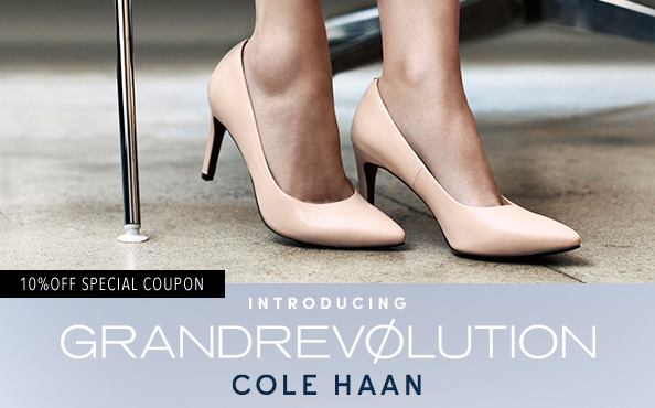 COLE HAAN INTRODUCING GRANDREVOLUTION 10%OFF SPECIAL COUPON